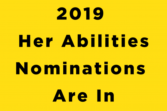 2019 Her Abilities Nominations are in
